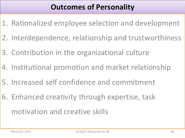 Outcomes of Personality 1. Rationalized employee selection and development 2. Interdependence, relationship and trustworth...