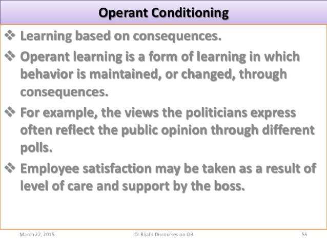 Operant Conditioning  Learning based on consequences.  Operant learning is a form of learning in which behavior is maint...