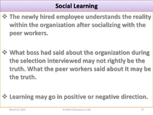 Social Learning  The newly hired employee understands the reality within the organization after socializing with the peer...
