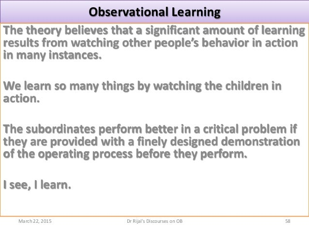 Observational Learning The theory believes that a significant amount of learning results from watching other people's beha...