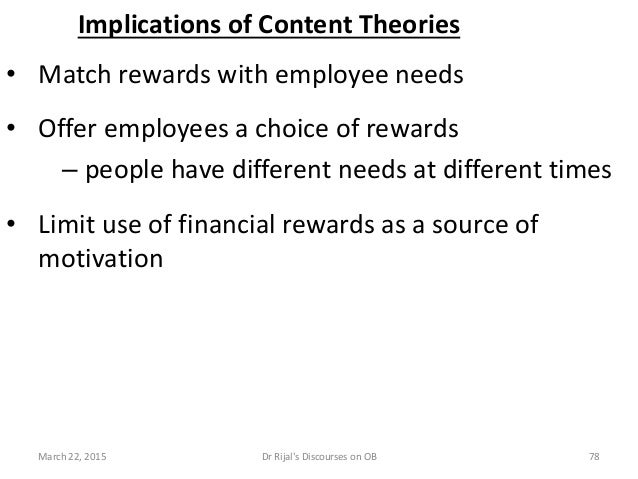 Implications of Content Theories • Match rewards with employee needs • Offer employees a choice of rewards – people have d...