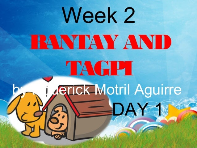 Week 2 BANTAY AND TAGPI by Roderick Motril Aguirre DAY 1