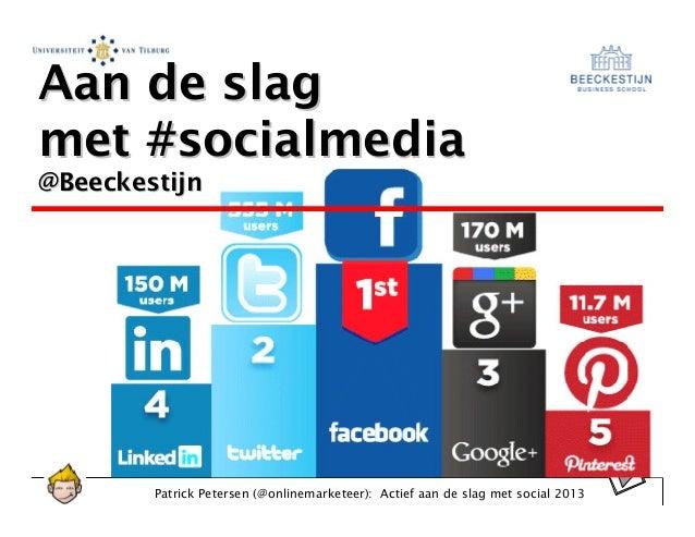 Aan de slagmet #socialmedia@Beeckestijn        Patrick Petersen (@onlinemarketeer): Actief aan de slag met social 2013