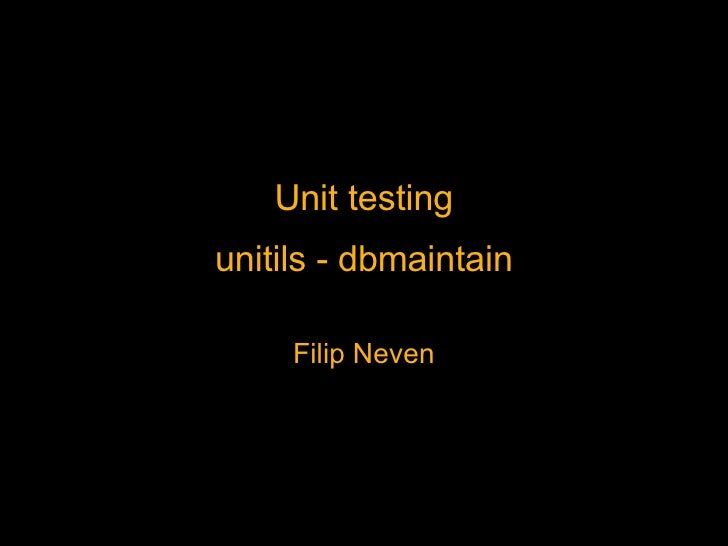 Unit testing unitils - dbmaintain Filip Neven