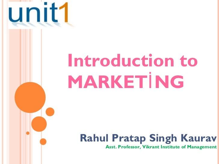 Introduction toMARKETİ NG Rahul Pratap Singh Kaurav     Asst. Professor, Vikrant Institute of Management