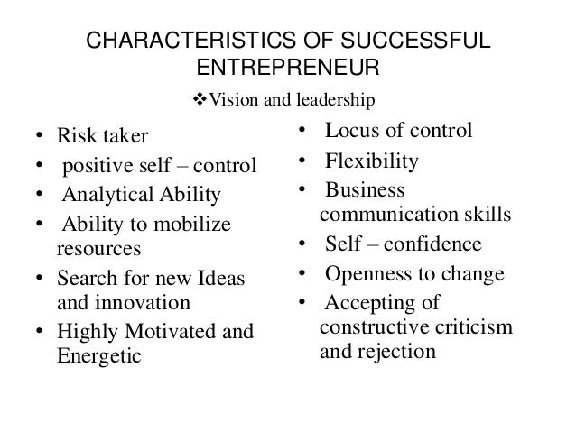characteristics of a successful entrepreneur Certain characteristics allow successful individuals such as entrepreneurs to experience greater success many of these are psychological chacteristics are innate, not easily observable, but.