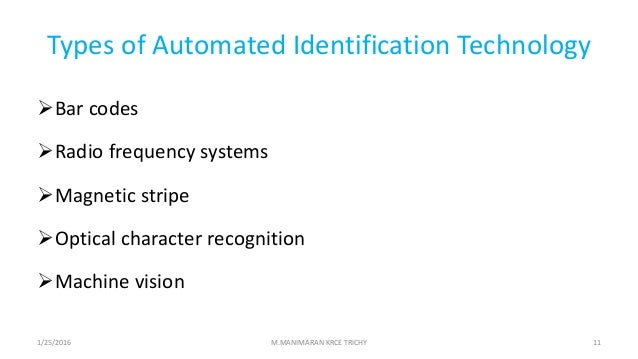 Types of Automated Identification Technology Bar codes Radio frequency systems Magnetic stripe Optical character recog...