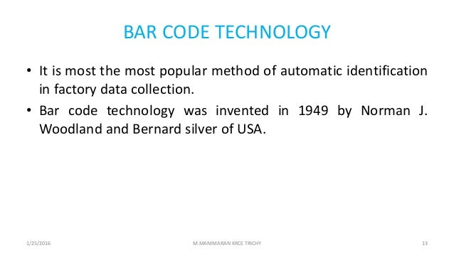 BAR CODE TECHNOLOGY • It is most the most popular method of automatic identification in factory data collection. • Bar cod...