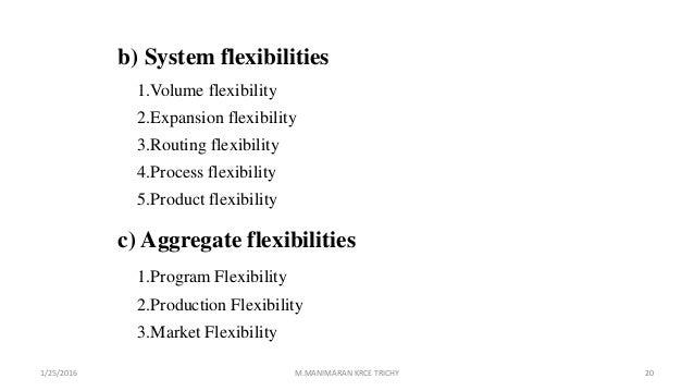 b) System flexibilities 1.Volume flexibility 2.Expansion flexibility 3.Routing flexibility 4.Process flexibility 5.Product...