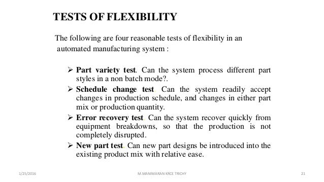 TESTS OF FLEXIBILITY The following are four reasonable tests of flexibility in an automated manufacturing system :  Part ...