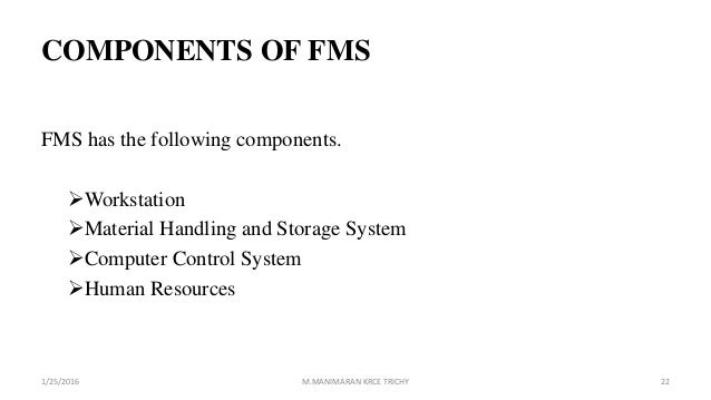 COMPONENTS OF FMS FMS has the following components. Workstation Material Handling and Storage System Computer Control S...