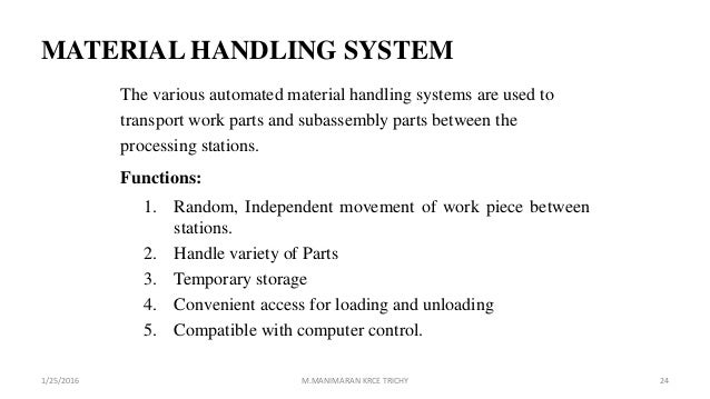 MATERIAL HANDLING SYSTEM The various automated material handling systems are used to transport work parts and subassembly ...