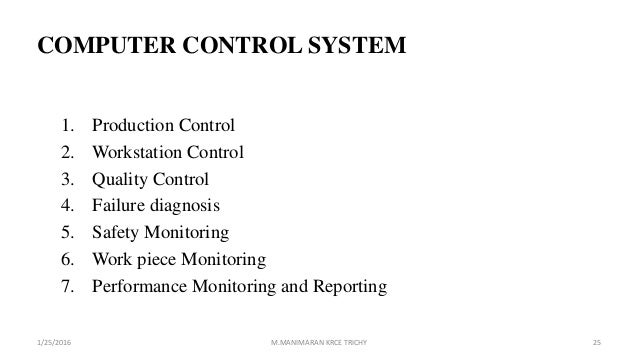 COMPUTER CONTROL SYSTEM 1. Production Control 2. Workstation Control 3. Quality Control 4. Failure diagnosis 5. Safety Mon...