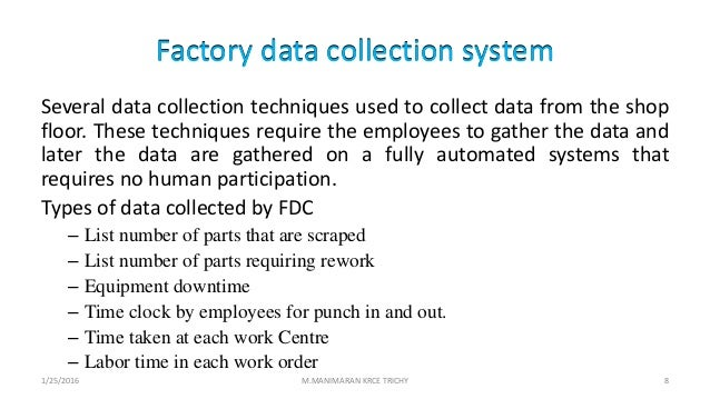 Factory data collection system Several data collection techniques used to collect data from the shop floor. These techniqu...