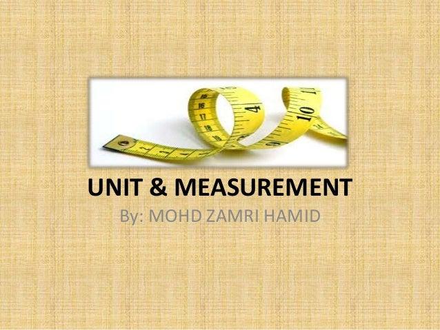 UNIT & MEASUREMENT By: MOHD ZAMRI HAMID