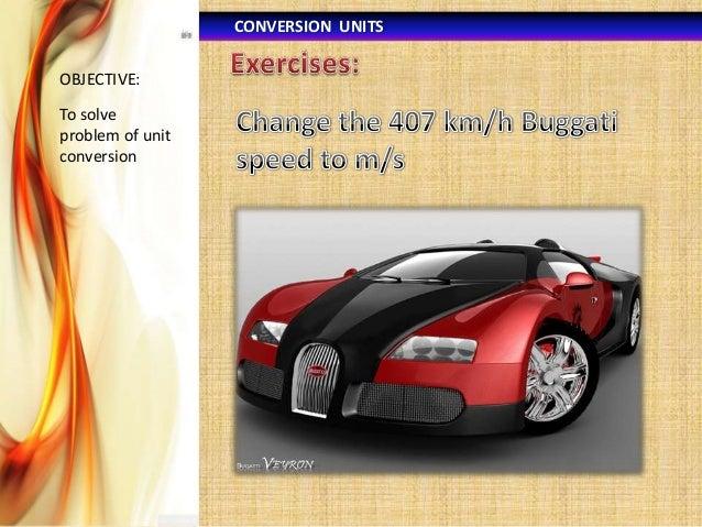 CONVERSION UNITS OBJECTIVE:  To solve problem of unit conversion
