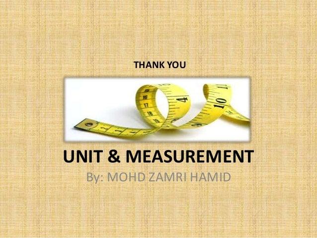 THANK YOU  UNIT & MEASUREMENT By: MOHD ZAMRI HAMID
