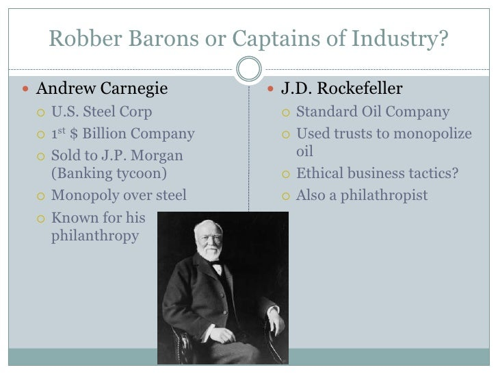 andrew carnegie a captain of industries Andrew carnegie: robber baron or captain of industry directions: read the following selections for homework in the margin beside each one, write.