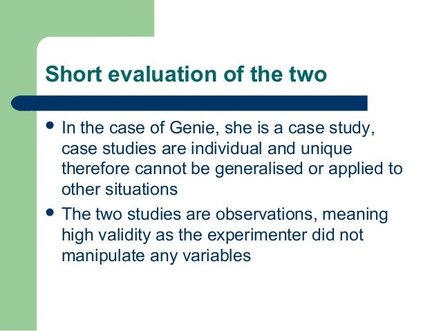 genie case study privation Studies on genie in her teenage years showed that the whole left side of her brain was there is also a similar case study looking into privation.