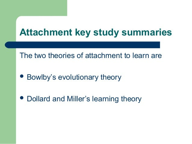 the evolutionary theory of attachment There are a number of strands to his theory of attachment  developmental and  cognitive psychology approaches using the ideas of evolutionary theory,.
