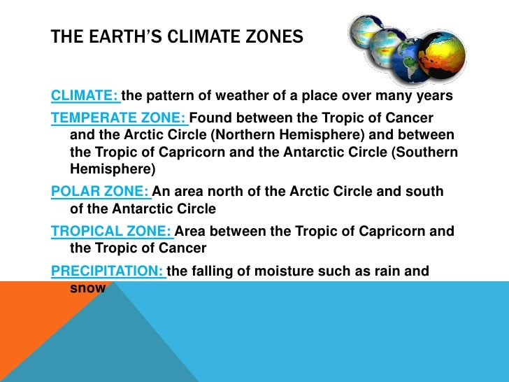 The Earth's Climate Zones <br />CLIMATE: the pattern of weather of a place over many years<br />TEMPERATE ZONE: Found betw...
