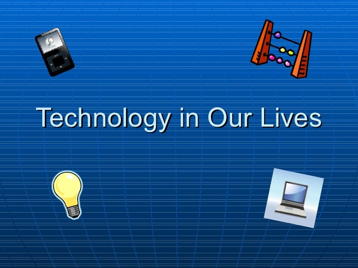 Technology in Our Lives
