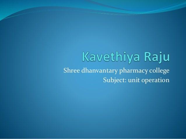 Shree dhanvantary pharmacy college Subject: unit operation