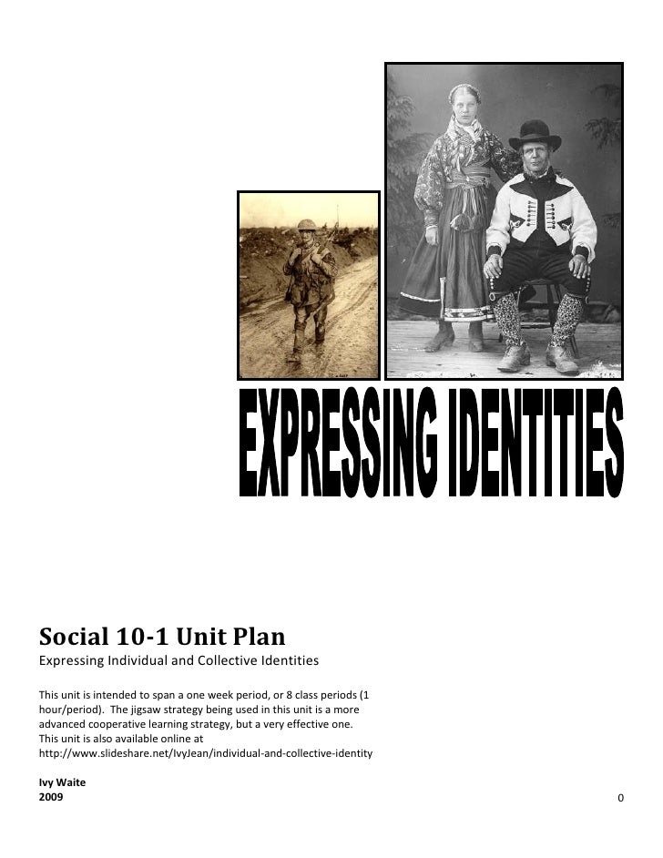 Social 10-1 Unit Plan Expressing Individual and Collective Identities  This unit is intended to span a one week period, or...