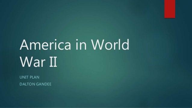 America in World War II UNIT PLAN DALTON GANDEE