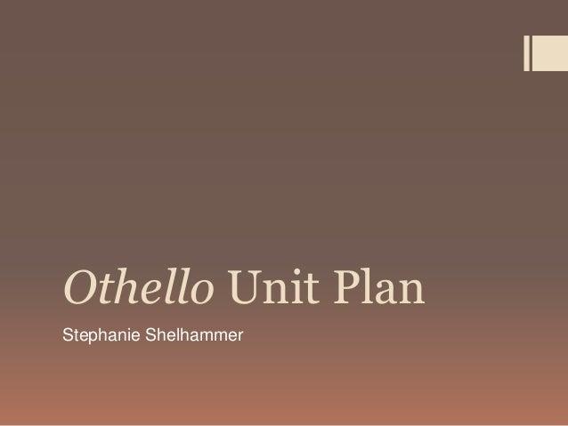 Othello Unit PlanStephanie Shelhammer