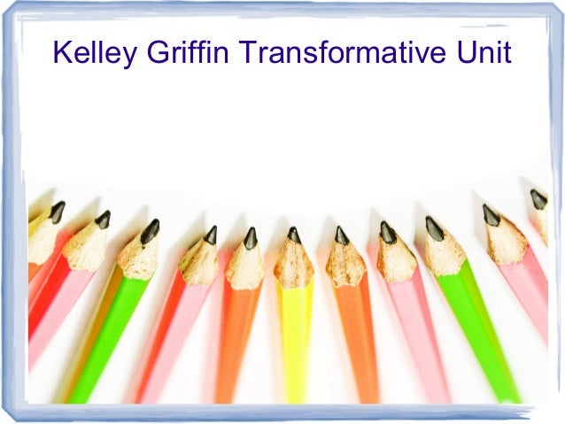 Kelley Griffin Transformative Unit