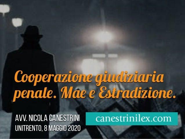 Cooperazione giudiziaria penale. Mae e Estradizione. Avv. Nicola Canestrini UNITRENTO, 8 maggio 2020