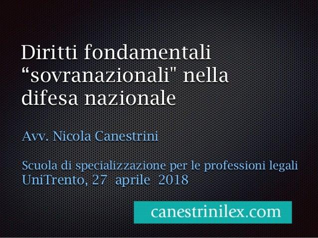 """Diritti fondamentali """"sovranazionali"""" nella difesa nazionale Avv. Nicola Canestrini Scuola di specializzazione per le prof..."""