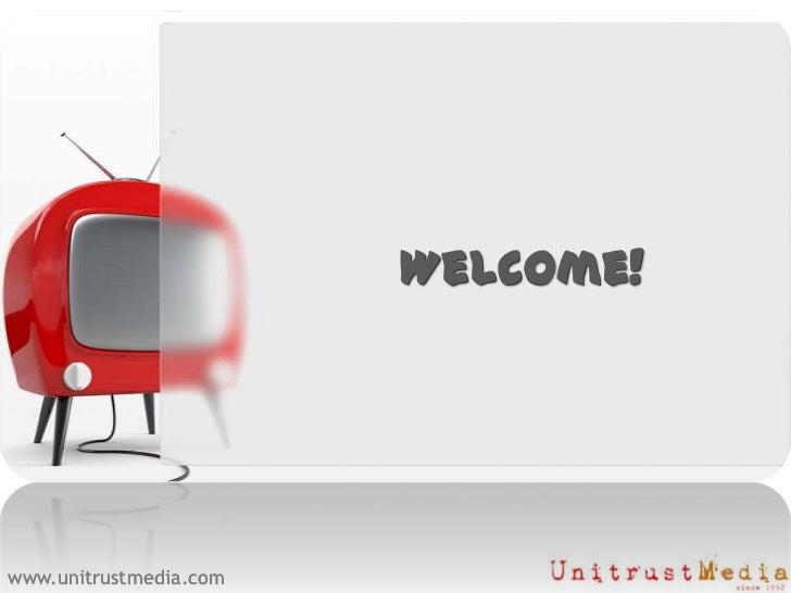Company Presentation <br />Welcome!<br />Welcome!<br />www.unitrustmedia.com<br />