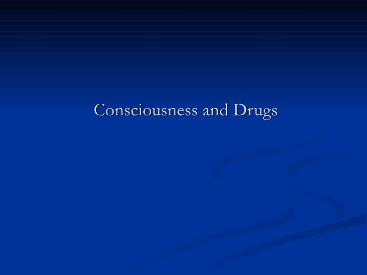 Consciousness and Drugs