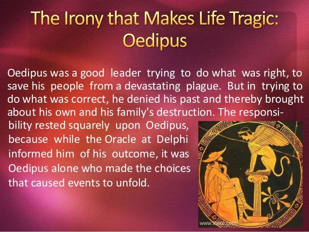 describing the motivation of oedipus in oedipus rex Characterization in oedipus rex the dialogue, action and motivation revolve about the characters in the story (abrams 32-33) it is the purpose of this essay to demonstrate the types of characters present in sophocles' tragic drama, oedipus rex, whether static or dynamic, whether flat or round, and whether protrayed through showing or telling.