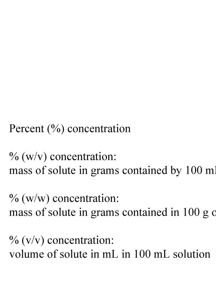 Percent (%) concentration % (w/v) concentration:  mass of solute in grams contained by 100 mL solution % (w/w) concentrati...