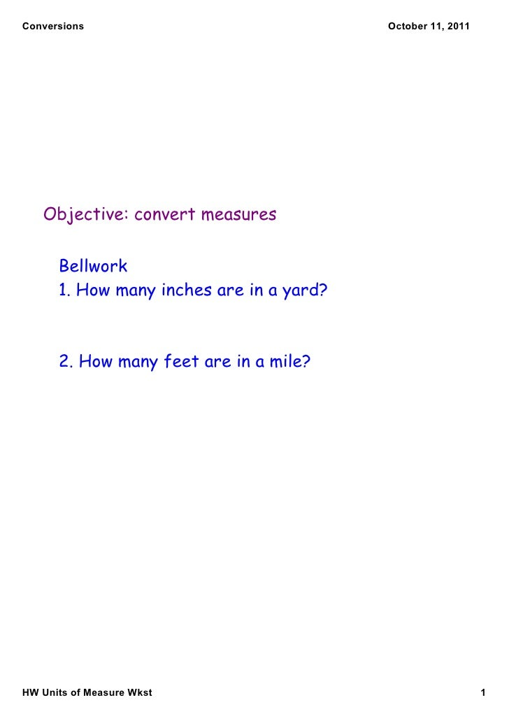 Conversions                               October 11, 2011   Objective: convert measures      Bellwork      1. How many in...