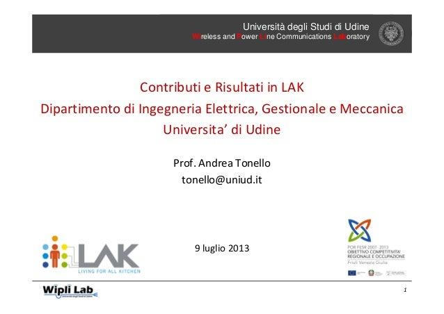 1 Università degli Studi di Udine Wireless and Power Line Communications Laboratory ContributieRisultatiinLAK Dipartim...