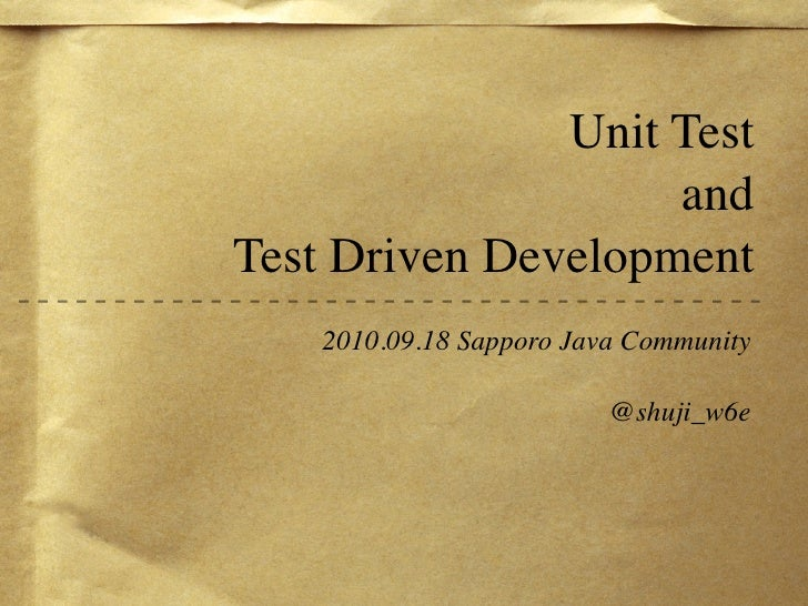 Unit Test                     and Test Driven Development     2010.09.18 Sapporo Java Community                           ...
