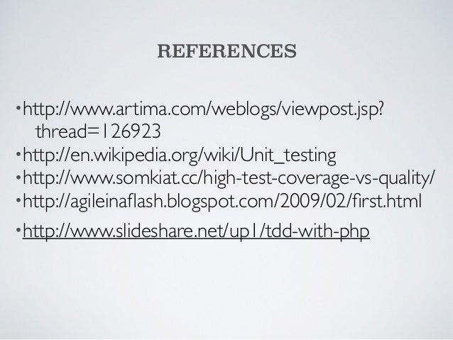REFERENCES  •http://www.artima.com/weblogs/viewpost.jsp?  thread=126923  •http://en.wikipedia.org/wiki/Unit_testing  •http...