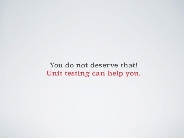 You do not deserve that!  Unit testing can help you.