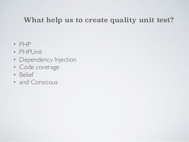 What help us to create quality unit test?  • PHP  • PHPUnit  • Dependency Injection  • Code coverage  • Belief  • and Cons...