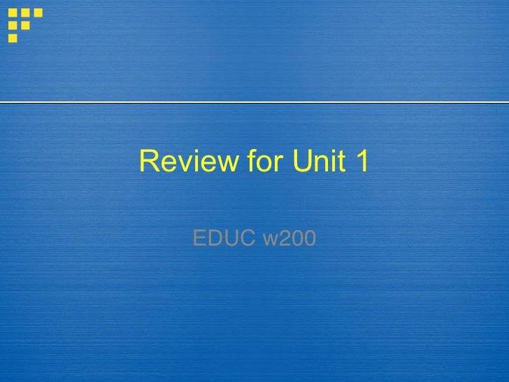 Review for Unit 1 EDUC w200