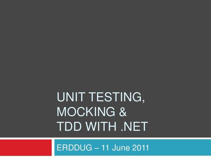 Unit testing,mocking &tdd with .net<br />ERDDUG – 11 June 2011<br />