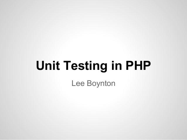 Unit Testing in PHPLee Boynton