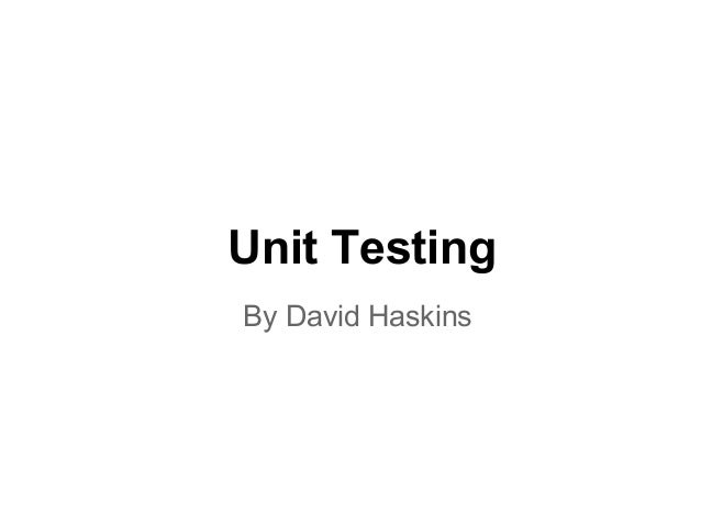 Unit Testing By David Haskins