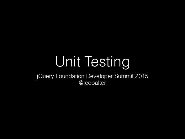 Unit Testing jQuery Foundation Developer Summit 2015 @leobalter