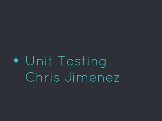 Unit Testing Chris Jimenez