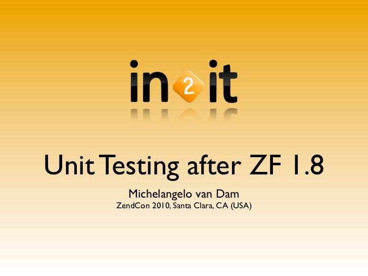 Unit Testing after ZF 1.8              Michelangelo van Dam     PHPBenelux Meeting September 2010, Rijswijk (NL)